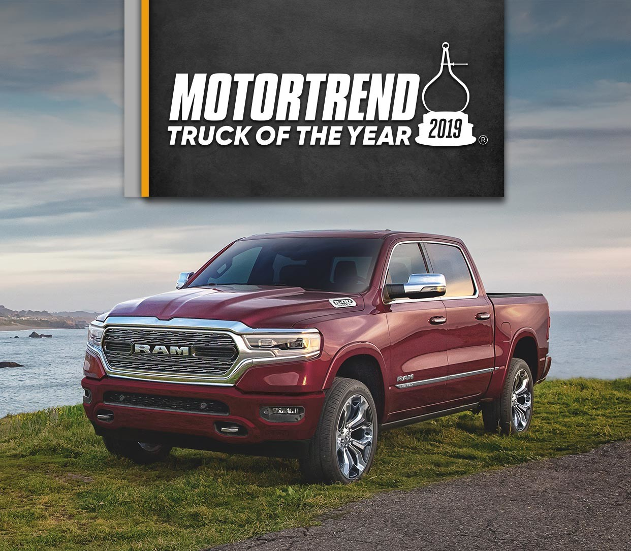 MOTORTREND UNANIMOUSLY NAMED THE ALL-NEW RAM 1500. THE 2019 TRUCK OF THE  YEAR