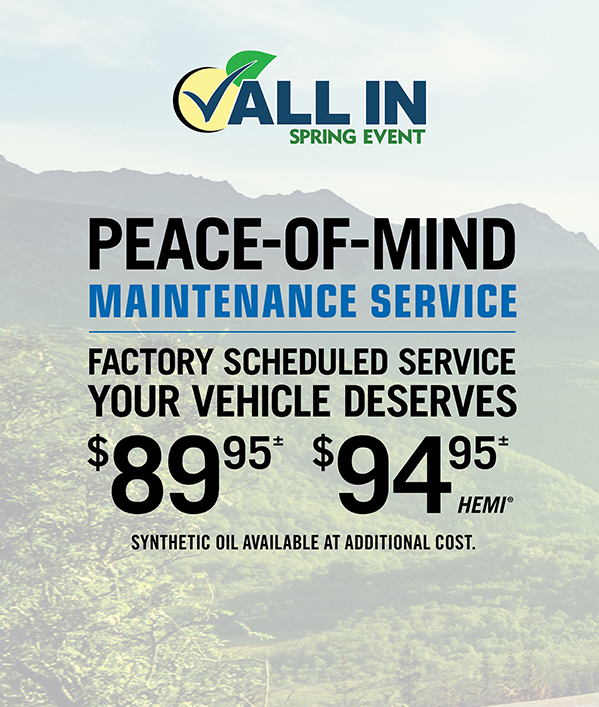 Peace-Of-Mind Maintenance Service 89.95≠ 94.95≠ HEMI® Synthetic Oil Available at Additional Cost.